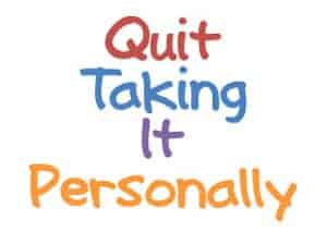 quit taking it personally